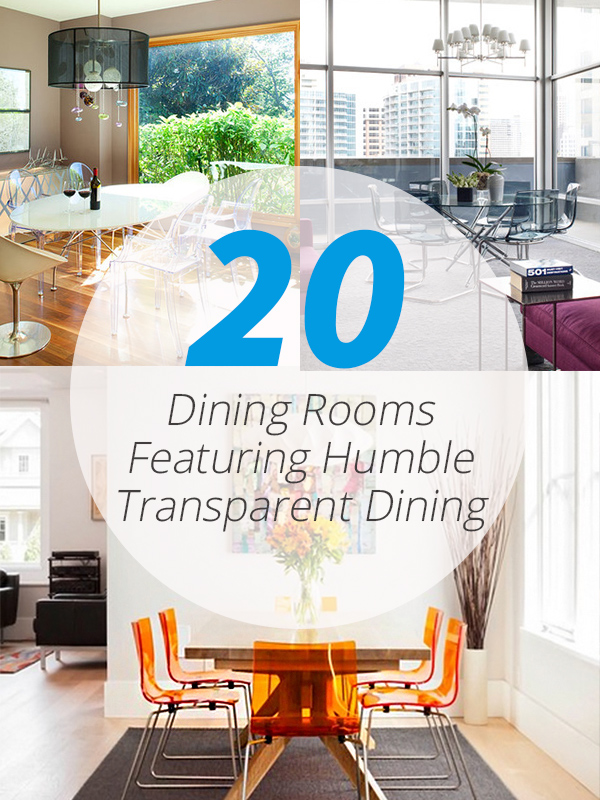20 dining rooms featuring humble transparent dining chairs | home