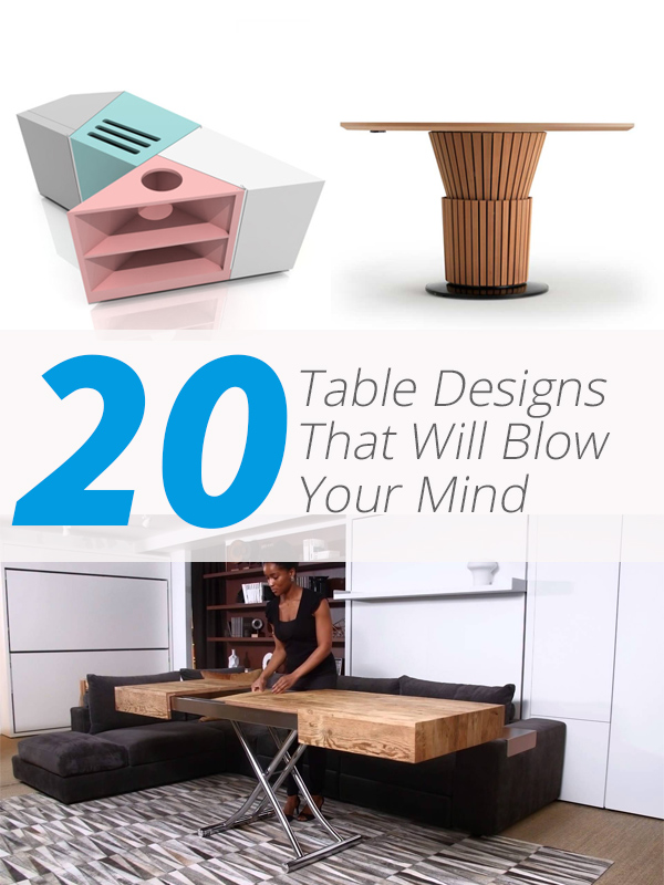 20 Table Designs That Will Blow Your Mind